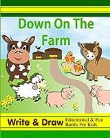 Down On The Farm: Write & Draw Educational & Fun Books For Kids