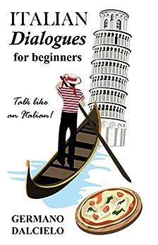 Italian Dialogues For Beginners (Italian Conversation) (Italian Edition) by [Germano Dalcielo]