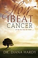 How I Beat Cancer