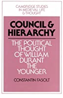 Council and Hierarchy: The Political Thought of William Durant the Younger (Cambridge Studies in Medieval Life and Thought: Fourth Series)