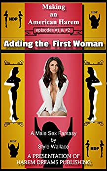 Making an American Harem-Episodes #1 & #2:  Adding the First Woman by [Wallace, Style]