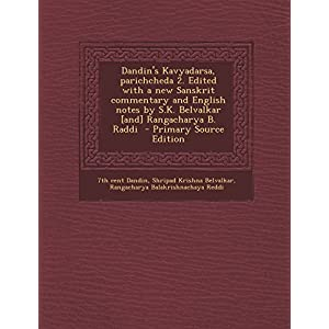 Dandin's Kavyadarsa, Parichcheda 2. Edited with a New Sanskrit Commentary and English Notes by S.K. Belvalkar [And] Rangacharya B. Raddi - Primary Source Edition