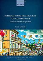 International Heritage Law for Communities: Exclusion and Re-Imagination (Cultural Heritage Law and Policy)