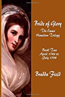 Bride of Glory: The Emma Hamilton Trilogy - Book Two: April 1786 to July 1798