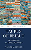 Taurus of Beirut: The Other Side of Middle Platonism (Issues in Ancient Philosophy)