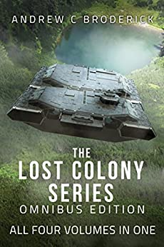 The Lost Colony Series: Omnibus Edition: All Four Volumes in One by [Broderick, Andrew C]