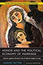 Honor and the Political Economy of Marriage: Violence Against Women in the Kurdistan Region of Iraq (Politics of Marriage and Gender, Global)