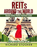 Reits Around the World: Your Guide to Real Estate Investment Trusts in Nearly 40 Countries for Inflation Protection, Currency Hedging, Risk Management and Diversification