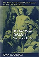 The Book of Isaiah, Chapters 1-39 (New Intl Commentary on the Old Testament)