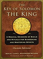The Key of Solomon the King: Clavicula Salomonis: A Magical Grimoire of Sigils and Rituals for Summoning and Mastering Spirits