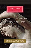 The Autobiography of Benvenuto Cellini (Everyman Library)