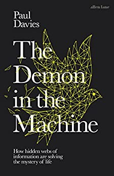 The Demon in the Machine: How Hidden Webs of Information Are Finally Solving the Mystery of Life by [Davies, Paul]