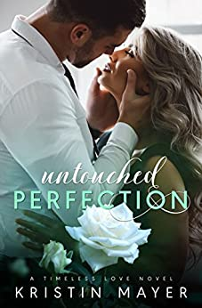 Untouched Perfection (Timeless Love Novel Book 1) by [Mayer, Kristin]
