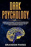 Dark Psychology Beginner's Guide: Learn the Subtle art of Manipulation, Persuasion, Mind Control Secret and Covert NLP. With practical information for How to Analyze People and Read Body Language (Emotional Intelligence)