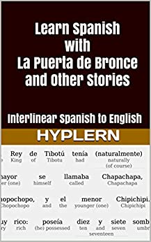 Learn Spanish with La Puerte De Bronce and Other Stories: Interlinear Spanish to English (Learn Spanish with Interlinear Stories for Beginners and Advanced Readers) by [Van den End, Kees]
