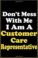 Don't Mess With Me, I Am A Customer Care Representative: Career Motivational Quotes 6x9 120 Pages Blank Lined Notebook Journal