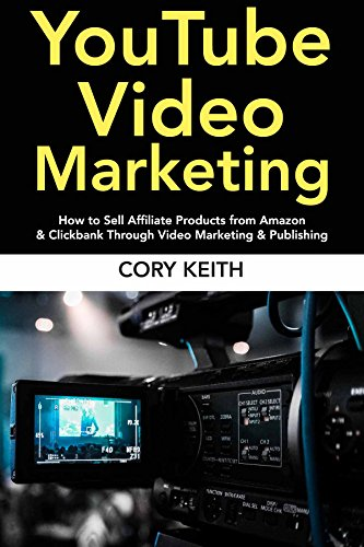 YouTube Video Marketing : How to Sell Affiliate Products from Amazon & Clickbank Through Video Marketing & Publishing (English Edition)