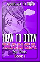 How to Draw Manga for Kids (Book 1): Drawing Anime for Kids using Art Grids in Simple Steps (Kids Drawing Anime) (Volume 1) [並行輸入品]