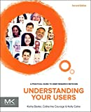 Understanding Your Users, Second Edition: A Practical Guide to User Research Methods (Interactive Technologies)