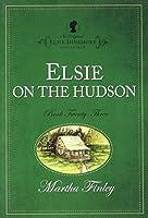 Elsie on the Hudson (The Original Elsie Dinsmore Collection)