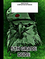 5th Grade Dude: Composition Book / Notebook, Wide Ruled Paper, Cool Owl Animal Notebook for Kids, Students, Subject Daily Journal for School, Creative Writing Homework Journal, 100 Pages