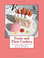 Fruits and Their Cookery: Recipes for Cooking and Using All Kinds of Fruit