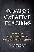 Towards Creative Teaching: Notes to an Evolving Curriculum for Steiner Waldorf Class Teachers