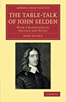 The Table-Talk of John Selden: With a Biographical Preface and Notes (Cambridge Library Collection - Literary  Studies)