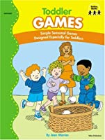 Toddler Games: Simple Seasonal Games Designed Especially for Toddlers (Early Childhood)