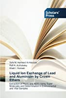 Liquid Ion Exchange of Lead and Aluminium by Crown Ethers: Extraction of Pb(II) and Al(III) Using Super Molecules and Determination in Environmental and Vital Samples