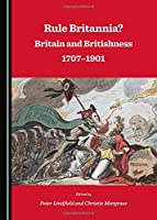 Rule Britannia?: Britain and Britishness 1707-1901