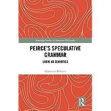 Peirce's Speculative Grammar: Logic as Semiotics