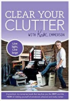 Clear Your Clutter: A Practical Guide to Ridding Yourself of Physical and Emotional Clutter