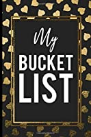 My Bucket List: Inspirational journal to accomplish Best Gift Birthday Journal for Ideas and Creative Inspirational journal Record Ideas to accomplish Best Gift Birthday Mother day Fathers day Journal for Ideas and Adventures Black and Gold hearts