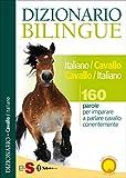 Dizionario Bilingue Italiano-Cavallo Cavallo-Italiano: 160 parole per imparare a parlare cavallo correntemente (Italian Edition)