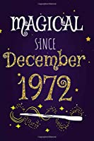 """Magical Since December 1972: 120 blank pages of high quality white paper, 6"""" x 9"""" cute premium matte cover"""