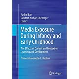 Media Exposure During Infancy and Early Childhood: The Effects of Content and Context on Learning and Development