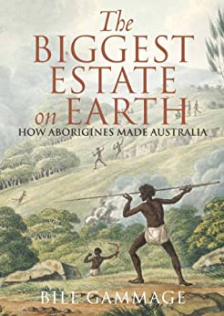 The Biggest Estate on Earth: How Aborigines made Australia by [Gammage, Bill]