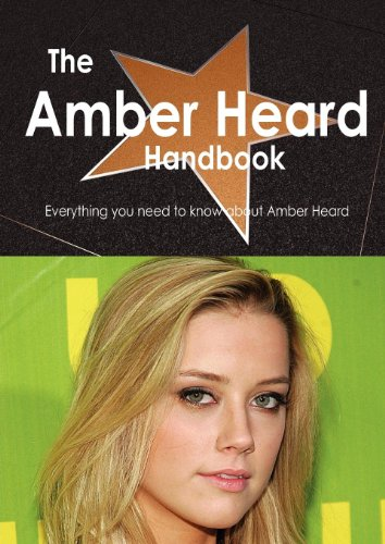 The Amber Heard Handbook: Everything You Need to Know About Amber Heard