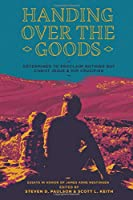 Handing Over the Goods: Determined to Proclaim Nothing but Christ Jesus and Him Crucified -- (A Festschrift in Honor of Dr. James A. Nestingen)