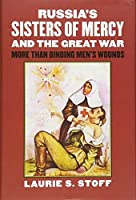 Russia's Sisters of Mercy and the Great War: More Than Binding Men's Wounds (Modern War Studies) by Laurie S. Stoff(2015-11-16)