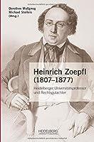 Heinrich Zoepfl (1807-1877): Heidelberger Universitaetsprofessor und Rechtsgutachter