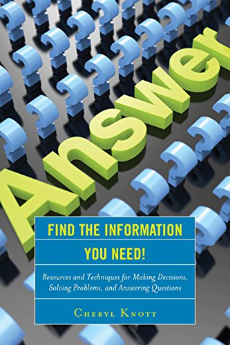 Download Find the Information You Need!: Resources and Techniques for Making Decisions, Solving Problems, and Answering Questions 1442262478