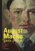 August Macke - ganz privat: Ein Reise durch das Leben von August Macke