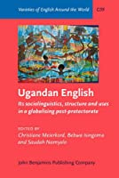 Ugandan English: Its Sociolinguistics, Structure and Uses in a Globalising Post-protectorate (Varieties of English Around the World. General Series)