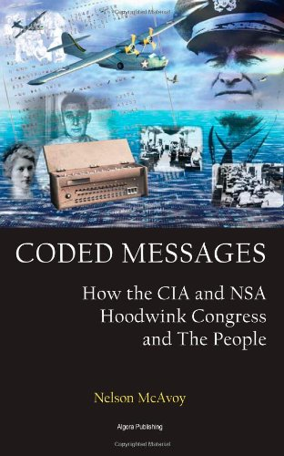 Coded Messages: How the C. I. A. and the N. S. A. Hoodwink Congress and the People