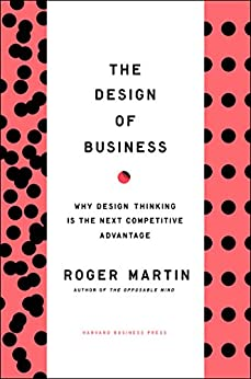 Design of Business: Why Design Thinking is the Next Competitive Advantage by [Martin, Roger L.]
