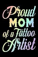 Proud Mom of a Tattoo Artist: Tattoo Artist Mothers Appreciation Rainbow Gift Notebook