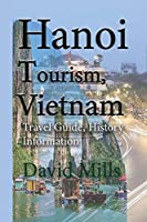 Hanoi Tourism, Vietnam: Travel Guide, History Information