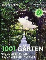 1001 Gaerten: die Sie sehen sollten, bevor das Leben vorbei ist. Ausgewaehlt und vorgestellt von 71 internationalen Autoren.